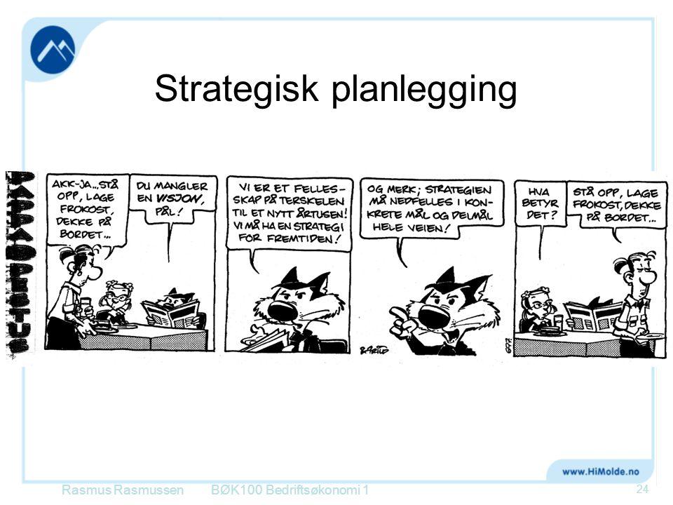 Strategisk planlegging Rasmus RasmussenBØK100 Bedriftsøkonomi 1 24