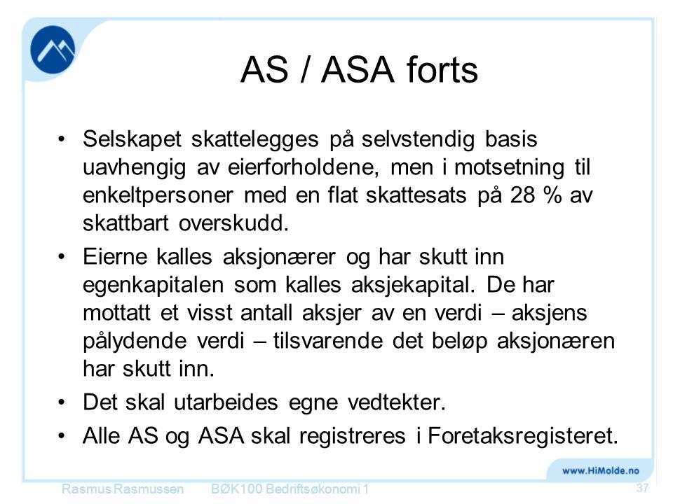 AS / ASA forts •Selskapet skattelegges på selvstendig basis uavhengig av eierforholdene, men i motsetning til enkeltpersoner med en flat skattesats på