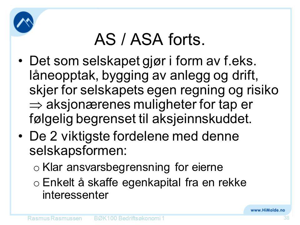 AS / ASA forts. •Det som selskapet gjør i form av f.eks. låneopptak, bygging av anlegg og drift, skjer for selskapets egen regning og risiko  aksjonæ
