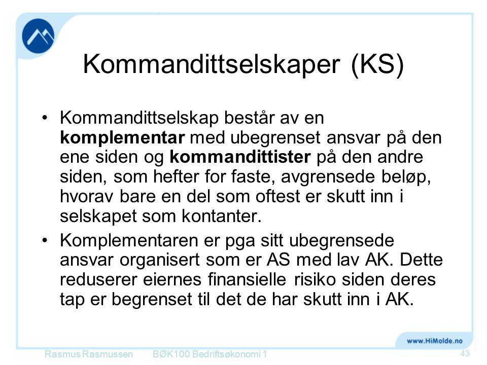 Kommandittselskaper (KS) •Kommandittselskap består av en komplementar med ubegrenset ansvar på den ene siden og kommandittister på den andre siden, so