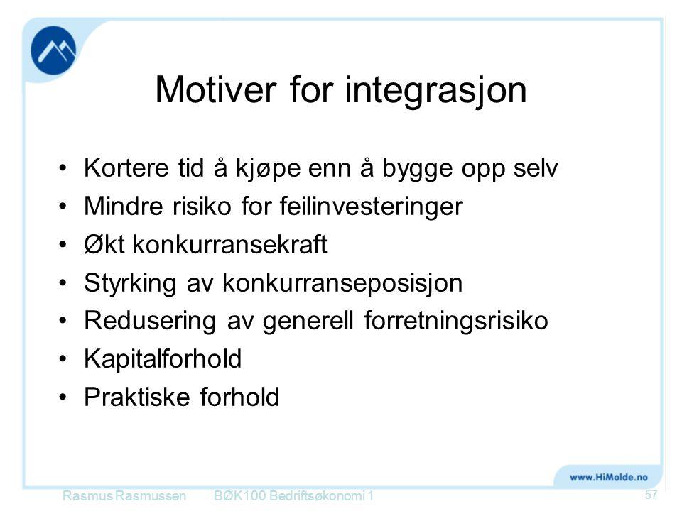 Motiver for integrasjon •Kortere tid å kjøpe enn å bygge opp selv •Mindre risiko for feilinvesteringer •Økt konkurransekraft •Styrking av konkurransep