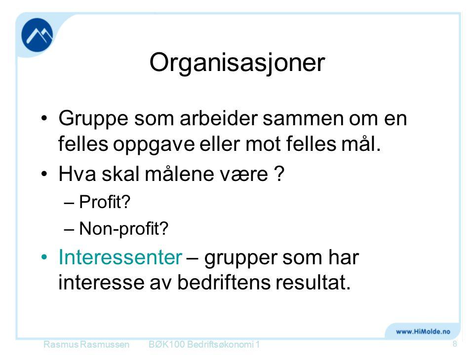 Organisasjoner •Gruppe som arbeider sammen om en felles oppgave eller mot felles mål. •Hva skal målene være ? –Profit? –Non-profit? •Interessenter – g