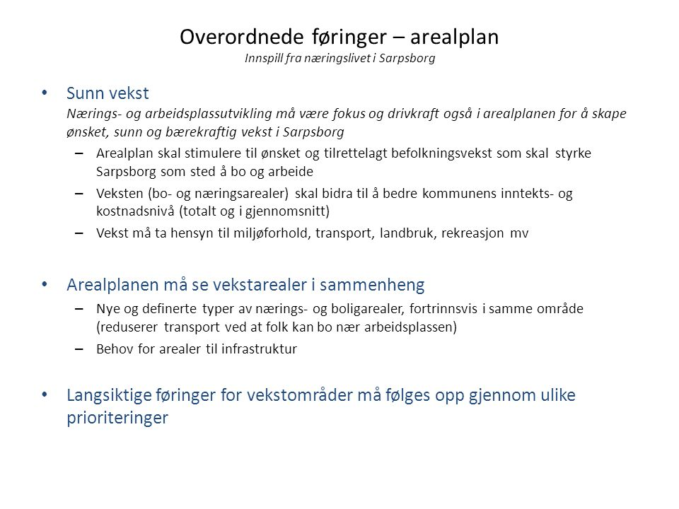 Overordnede føringer – arealplan Innspill fra næringslivet i Sarpsborg • Sunn vekst Nærings- og arbeidsplassutvikling må være fokus og drivkraft også