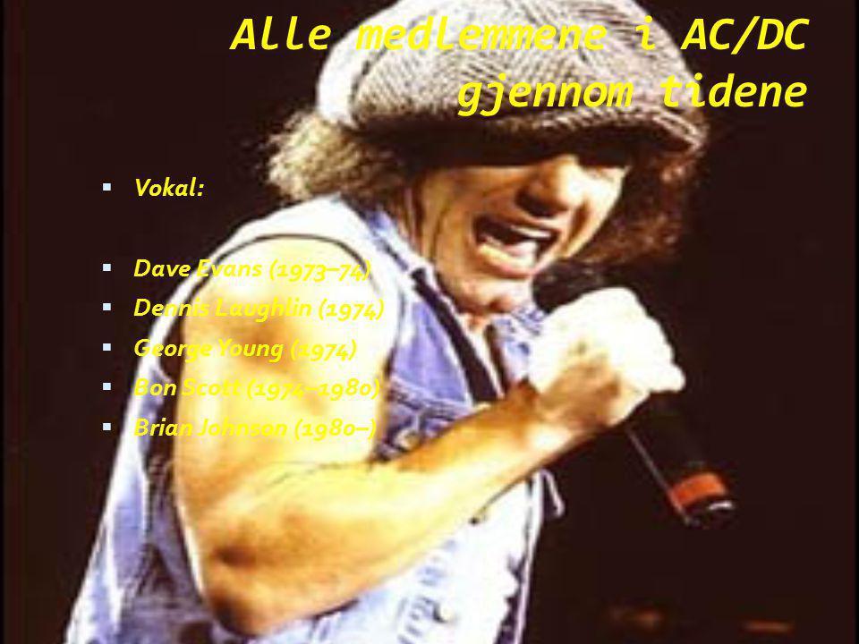 Alle medlemmene i AC/DC gjennom tidene VVokal: DDave Evans (1973–74) DDennis Laughlin (1974) GGeorge Young (1974) BBon Scott (1974–1980) B