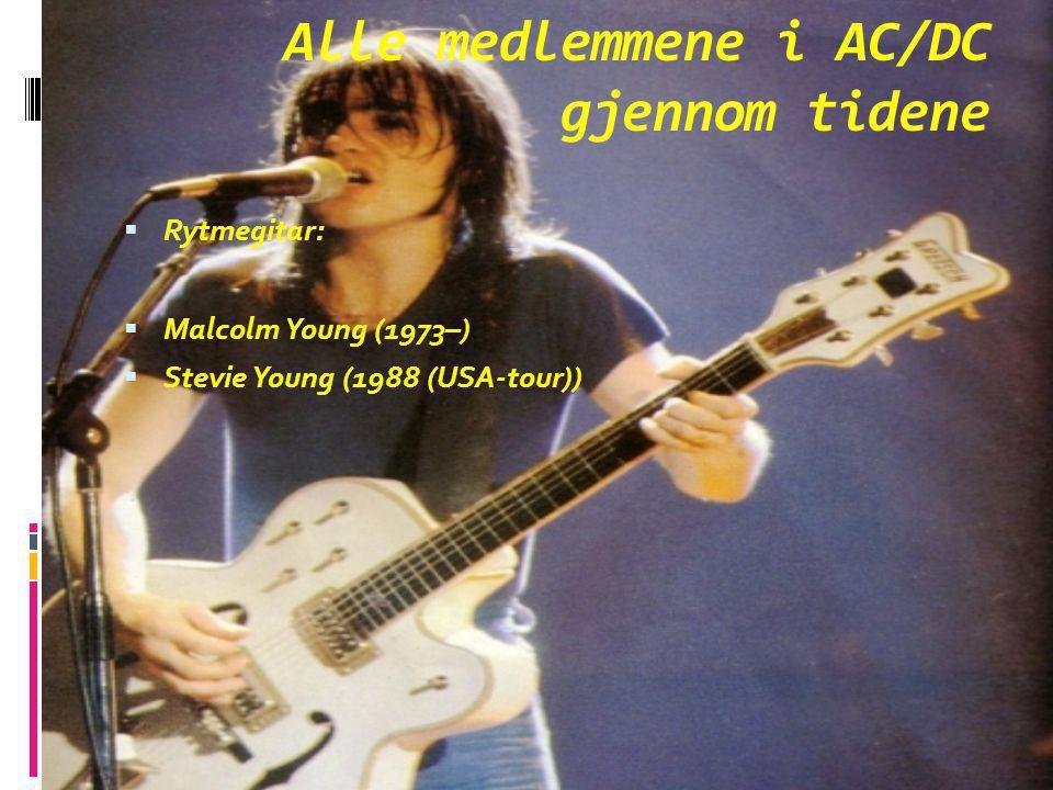 Alle medlemmene i AC/DC gjennom tidene RRytmegitar: MMalcolm Young (1973–) SStevie Young (1988 (USA-tour))