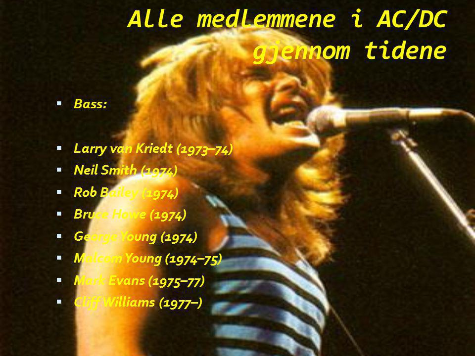 Alle medlemmene i AC/DC gjennom tidene BBass: LLarry van Kriedt (1973–74) NNeil Smith (1974) RRob Bailey (1974) BBruce Howe (1974) GGeorge