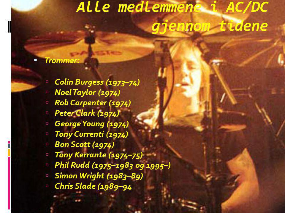 Alle medlemmene i AC/DC gjennom tidene TTrommer: CColin Burgess (1973–74) NNoel Taylor (1974) RRob Carpenter (1974) PPeter Clark (1974) GG
