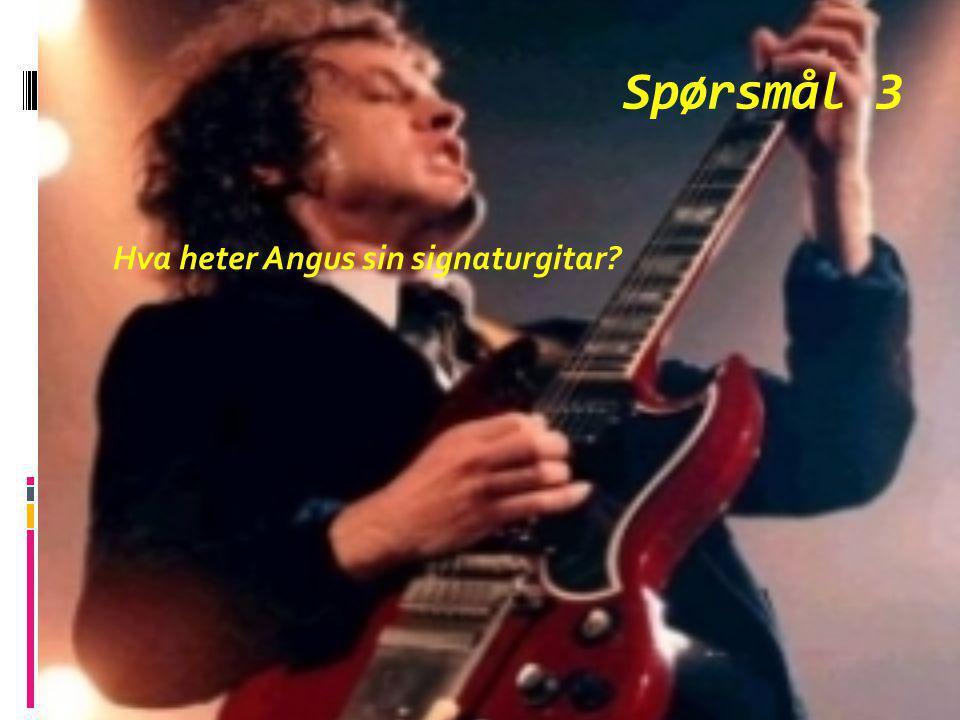 Spørsmål 3 Hva heter Angus sin signaturgitar?