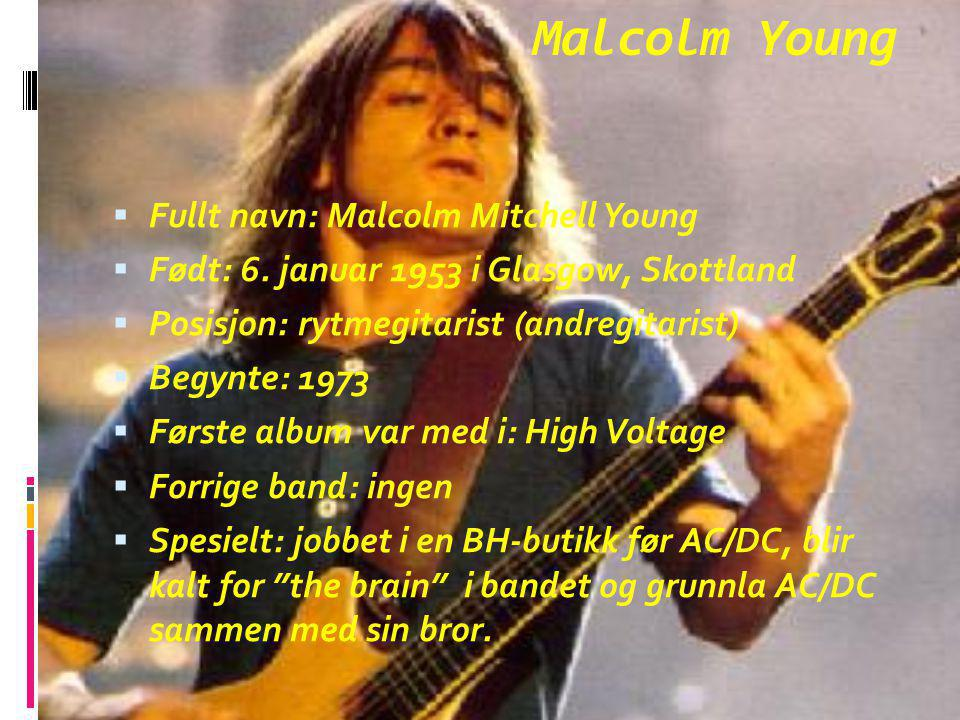 Malcolm Young  Fullt navn: Malcolm Mitchell Young  Født: 6.