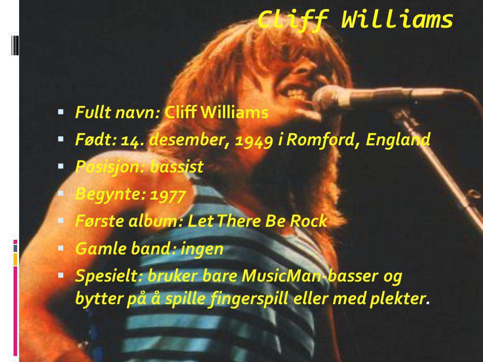 Cliff Williams  Fullt navn: Cliff Williams  Født: 14. desember, 1949 i Romford, England  Posisjon: bassist  Begynte: 1977  Første album: Let Ther