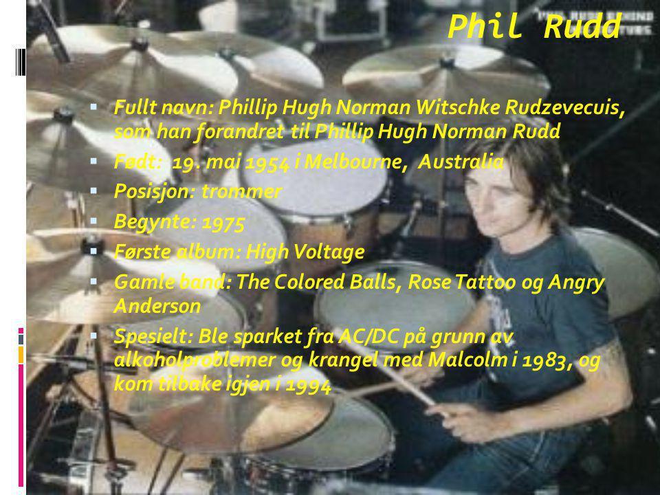 Alle medlemmene i AC/DC gjennom tidene TTrommer: CColin Burgess (1973–74) NNoel Taylor (1974) RRob Carpenter (1974) PPeter Clark (1974) GGeorge Young (1974) TTony Currenti (1974) BBon Scott (1974) TTony Kerrante (1974–75) PPhil Rudd (1975–1983 og 1995–) SSimon Wright (1983–89) CChris Slade (1989–94