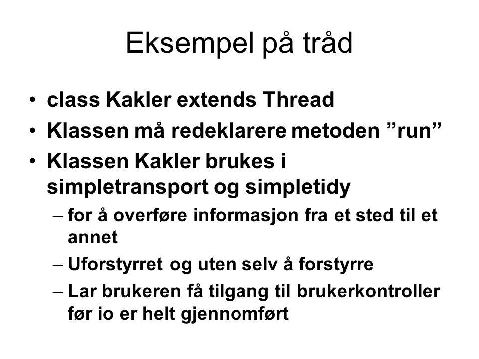 """Eksempel på tråd •class Kakler extends Thread •Klassen må redeklarere metoden """"run"""" •Klassen Kakler brukes i simpletransport og simpletidy –for å over"""