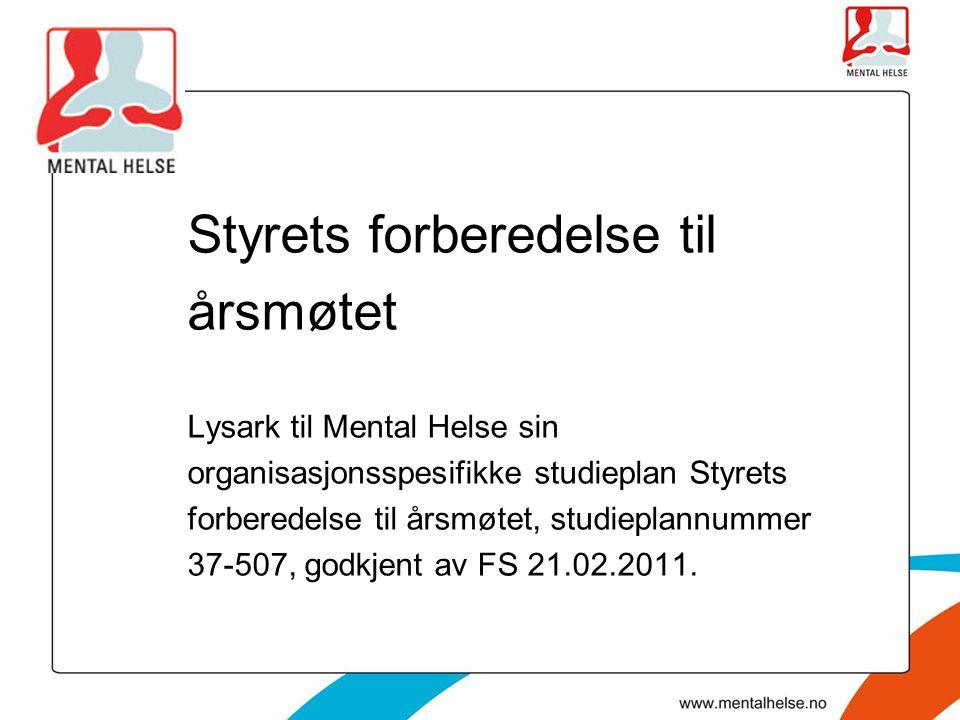 Styrets forberedelse til årsmøtet Lysark til Mental Helse sin organisasjonsspesifikke studieplan Styrets forberedelse til årsmøtet, studieplannummer 3