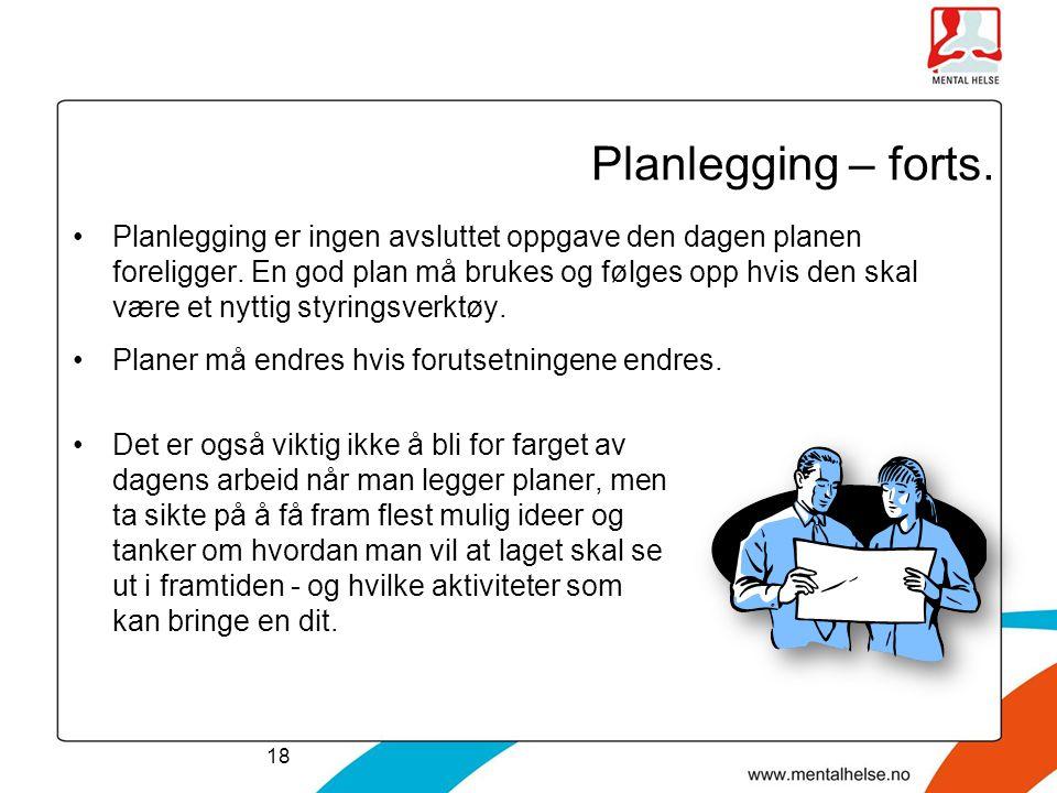 Planlegging – forts. •Planlegging er ingen avsluttet oppgave den dagen planen foreligger. En god plan må brukes og følges opp hvis den skal være et ny