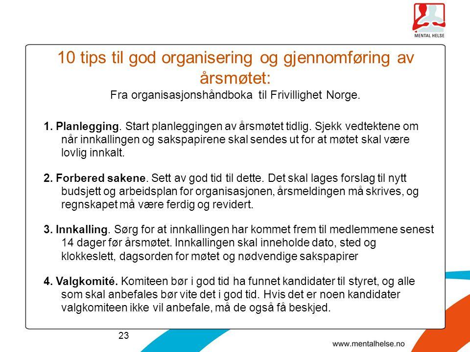 10 tips til god organisering og gjennomføring av årsmøtet: Fra organisasjonshåndboka til Frivillighet Norge. 1. Planlegging. Start planleggingen av år