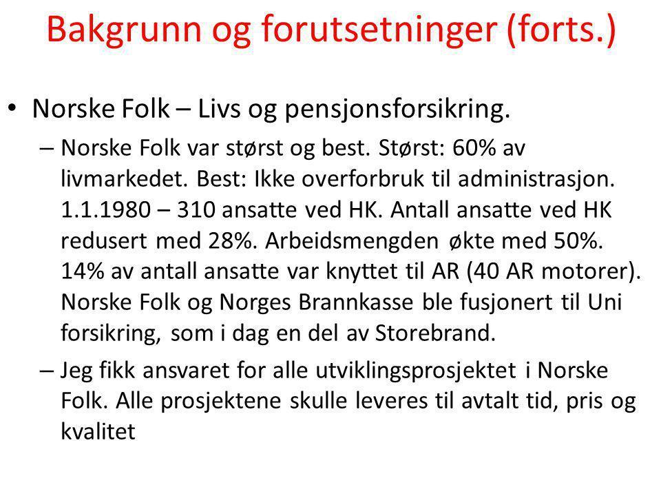 Bakgrunn og forutsetninger (forts.) • Norske Folk – Livs og pensjonsforsikring. – Norske Folk var størst og best. Størst: 60% av livmarkedet. Best: Ik