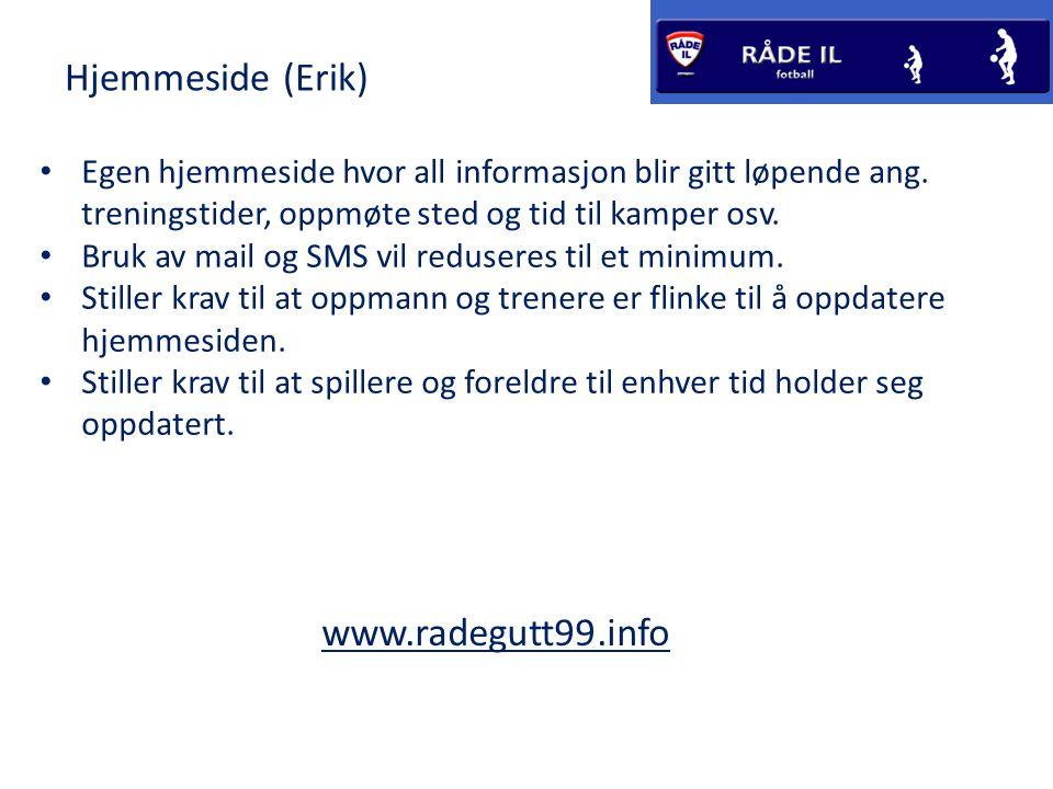 Hjemmeside (Erik) • Egen hjemmeside hvor all informasjon blir gitt løpende ang.