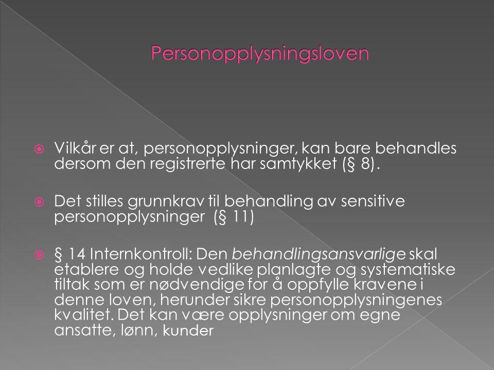  Vilkår er at, personopplysninger, kan bare behandles dersom den registrerte har samtykket (§ 8).  Det stilles grunnkrav til behandling av sensitive