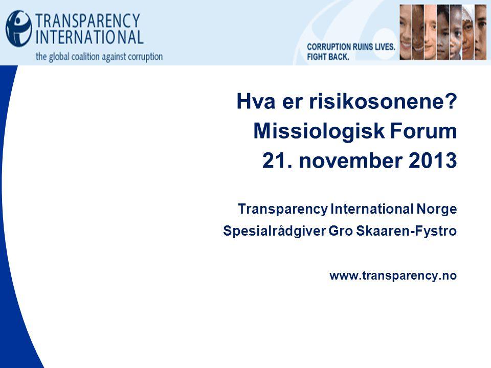 Hva er risikosonene? Missiologisk Forum 21. november 2013 Transparency International Norge Spesialrådgiver Gro Skaaren-Fystro www.transparency.no