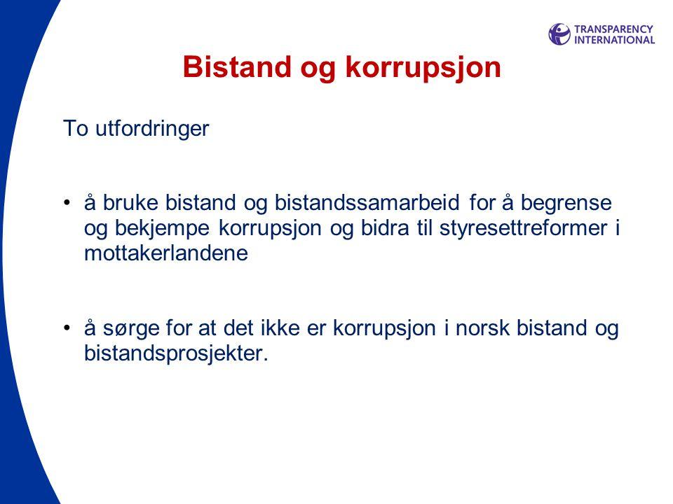Bistand og korrupsjon To utfordringer •å bruke bistand og bistandssamarbeid for å begrense og bekjempe korrupsjon og bidra til styresettreformer i mottakerlandene •å sørge for at det ikke er korrupsjon i norsk bistand og bistandsprosjekter.