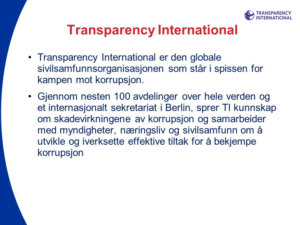 Transparency International •Transparency International er den globale sivilsamfunnsorganisasjonen som står i spissen for kampen mot korrupsjon. •Gjenn