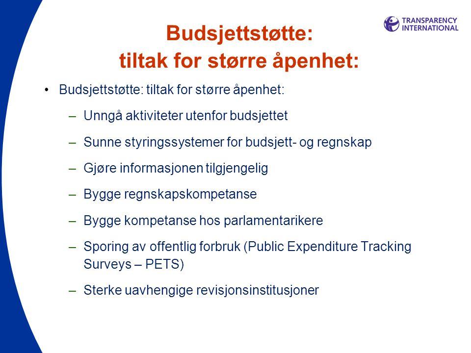 Budsjettstøtte: tiltak for større åpenhet: •Budsjettstøtte: tiltak for større åpenhet: –Unngå aktiviteter utenfor budsjettet –Sunne styringssystemer for budsjett- og regnskap –Gjøre informasjonen tilgjengelig –Bygge regnskapskompetanse –Bygge kompetanse hos parlamentarikere –Sporing av offentlig forbruk (Public Expenditure Tracking Surveys – PETS) –Sterke uavhengige revisjonsinstitusjoner