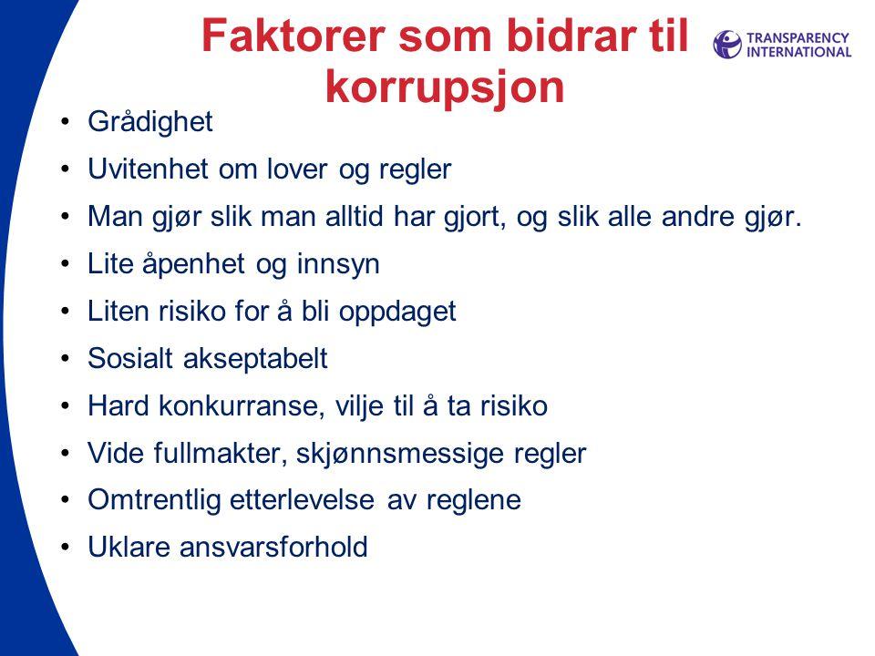 Faktorer som bidrar til korrupsjon •Grådighet •Uvitenhet om lover og regler •Man gjør slik man alltid har gjort, og slik alle andre gjør. •Lite åpenhe
