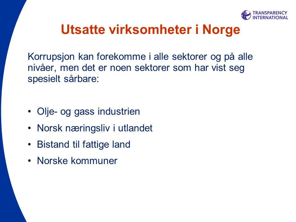 Utsatte virksomheter i Norge Korrupsjon kan forekomme i alle sektorer og på alle nivåer, men det er noen sektorer som har vist seg spesielt sårbare: •Olje- og gass industrien •Norsk næringsliv i utlandet •Bistand til fattige land •Norske kommuner