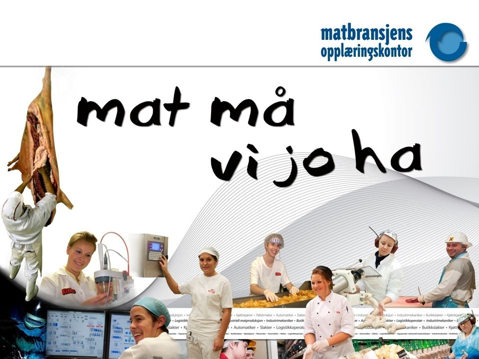 Lærling i Matbransjen 12 Vi tilbyr mange læreplasser innen mange fagområder!Du får god oppfølging under læretiden!Du får tilbud om kurs og kompetanseutvikling som lærling.