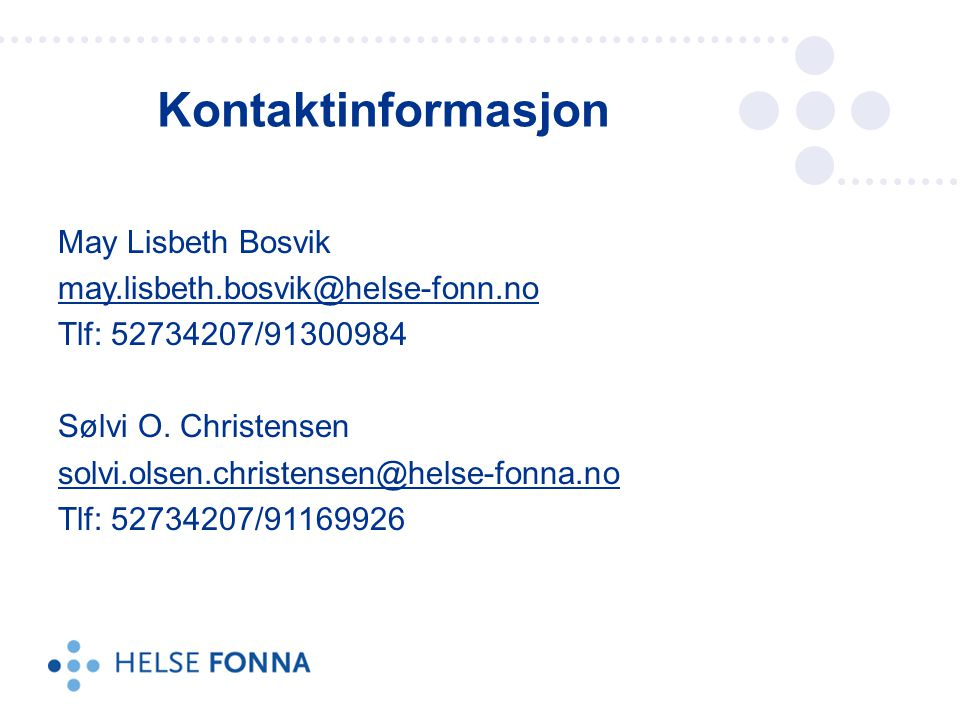 May Lisbeth Bosvik may.lisbeth.bosvik@helse-fonn.no Tlf: 52734207/91300984 Sølvi O.