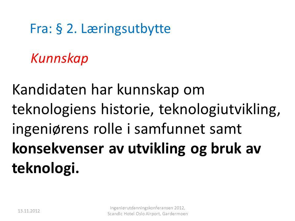 Fra: § 2. Læringsutbytte Kunnskap Kandidaten har kunnskap om teknologiens historie, teknologiutvikling, ingeniørens rolle i samfunnet samt konsekvense