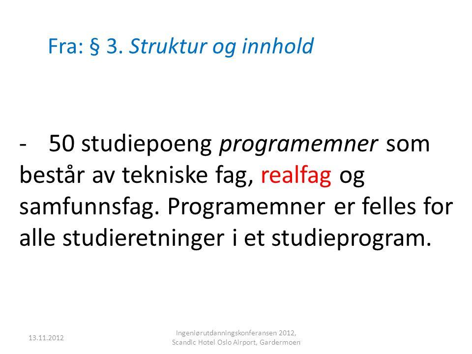 Fra: § 3. Struktur og innhold -50 studiepoeng programemner som består av tekniske fag, realfag og samfunnsfag. Programemner er felles for alle studier