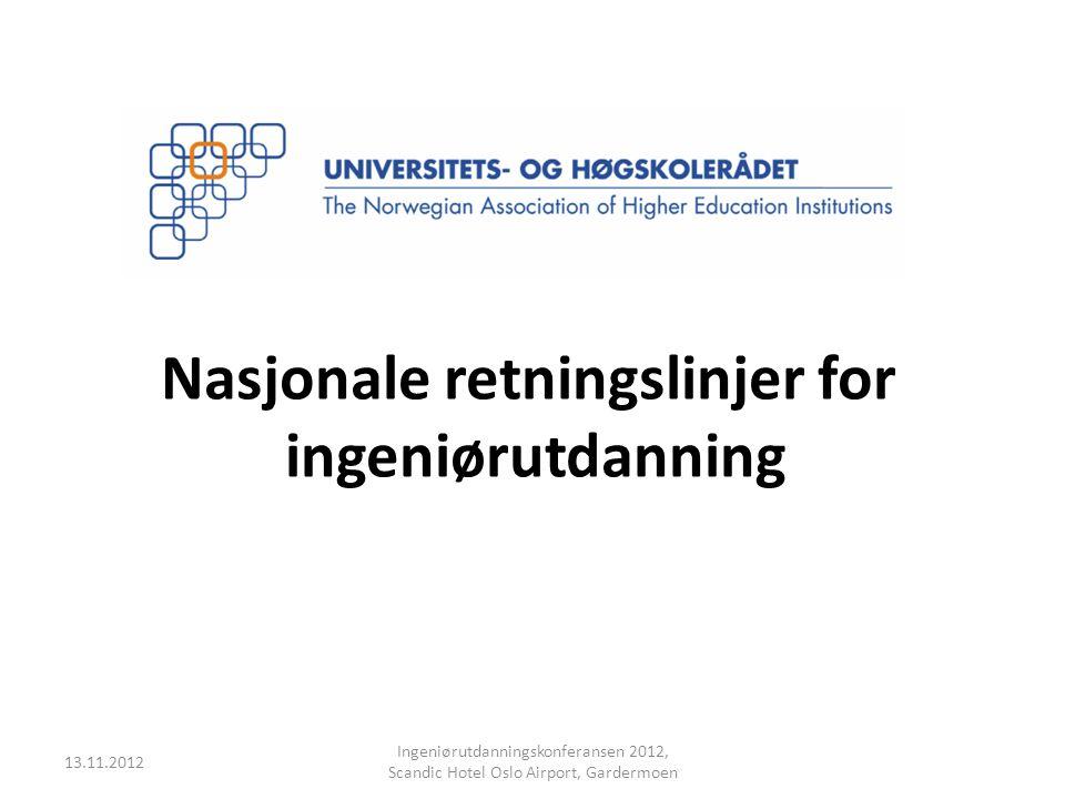 Nasjonale retningslinjer for ingeniørutdanning 13.11.2012 Ingeniørutdanningskonferansen 2012, Scandic Hotel Oslo Airport, Gardermoen