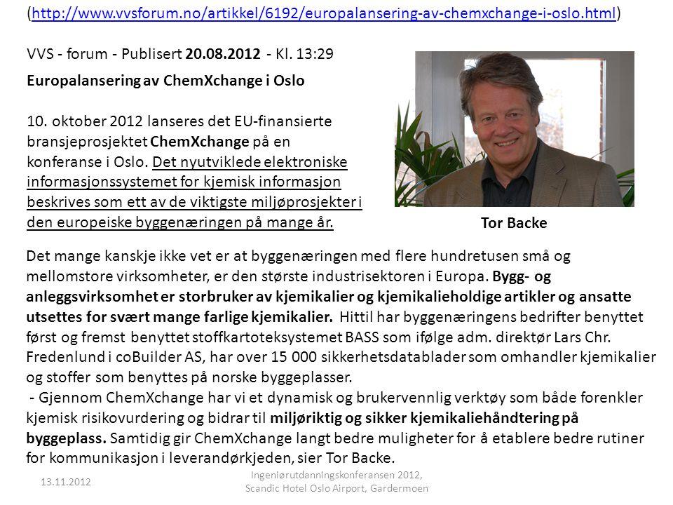 Europalansering av ChemXchange i Oslo 10. oktober 2012 lanseres det EU-finansierte bransjeprosjektet ChemXchange på en konferanse i Oslo. Det nyutvikl