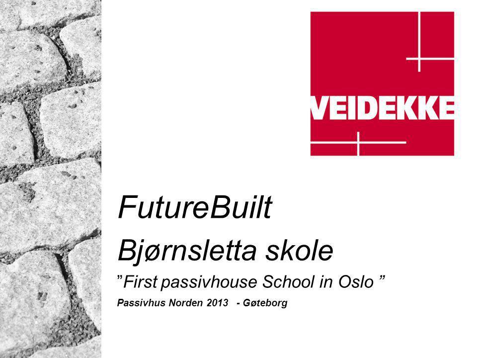"FutureBuilt Bjørnsletta skole ""First passivhouse School in Oslo "" Passivhus Norden 2013 - Gøteborg"