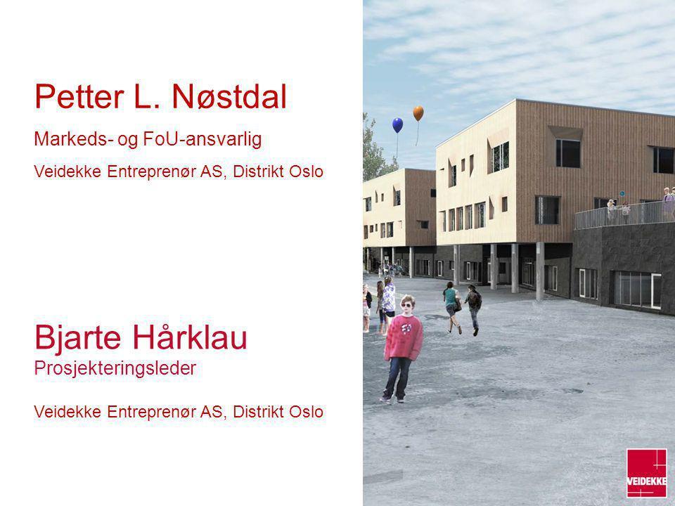 Bjarte Hårklau Prosjekteringsleder Veidekke Entreprenør AS, Distrikt Oslo Petter L. Nøstdal Markeds- og FoU-ansvarlig Veidekke Entreprenør AS, Distrik