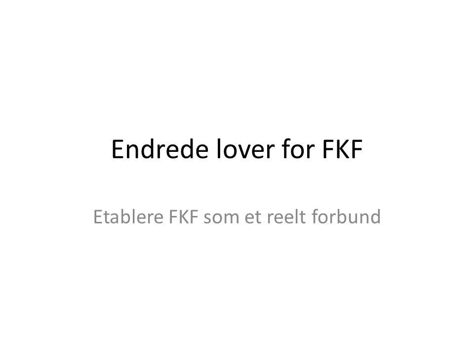 Endrede lover for FKF Etablere FKF som et reelt forbund