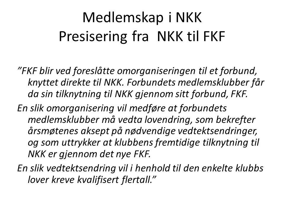 Medlemskap i NKK Presisering fra NKK til FKF FKF blir ved foreslåtte omorganiseringen til et forbund, knyttet direkte til NKK.