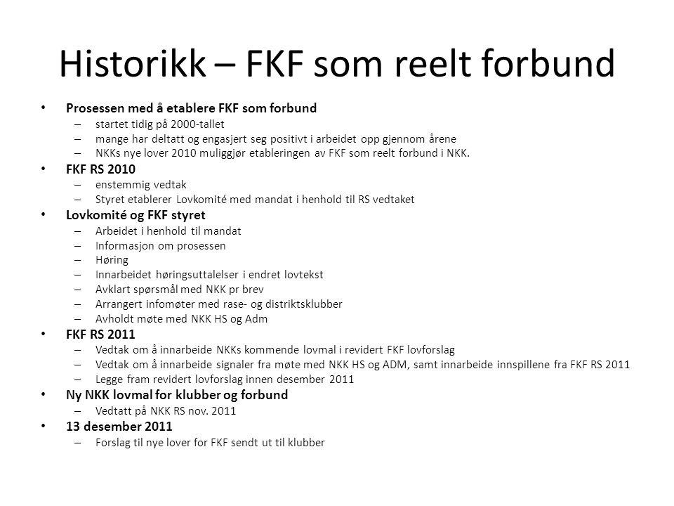 Historikk – FKF som reelt forbund • Prosessen med å etablere FKF som forbund – startet tidig på 2000-tallet – mange har deltatt og engasjert seg positivt i arbeidet opp gjennom årene – NKKs nye lover 2010 muliggjør etableringen av FKF som reelt forbund i NKK.