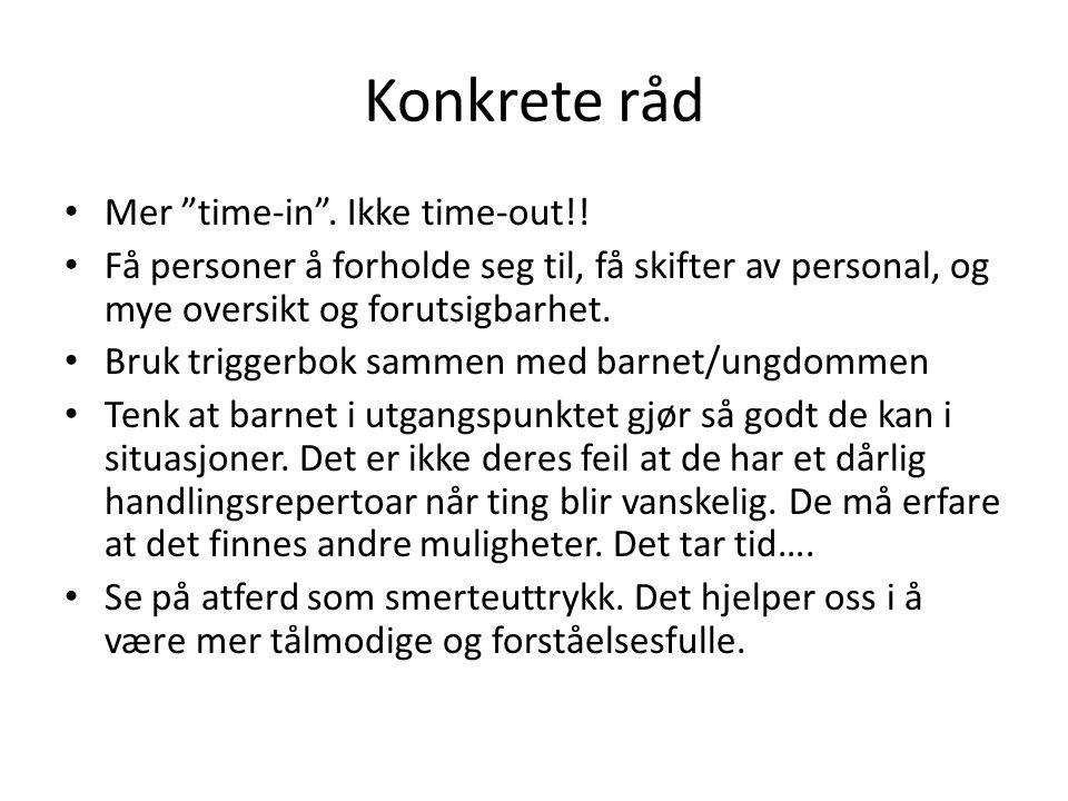 Konkrete råd • Mer time-in .Ikke time-out!.
