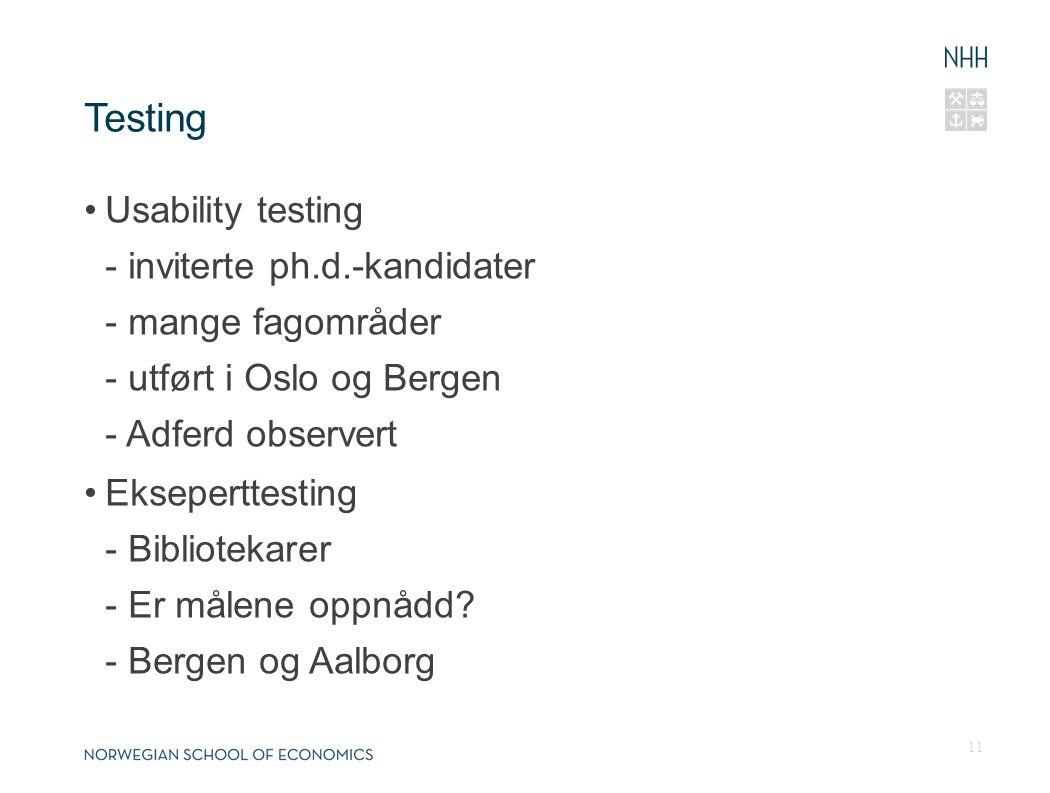Testing •Usability testing - inviterte ph.d.-kandidater - mange fagområder - utført i Oslo og Bergen - Adferd observert •Ekseperttesting - Bibliotekarer - Er målene oppnådd.