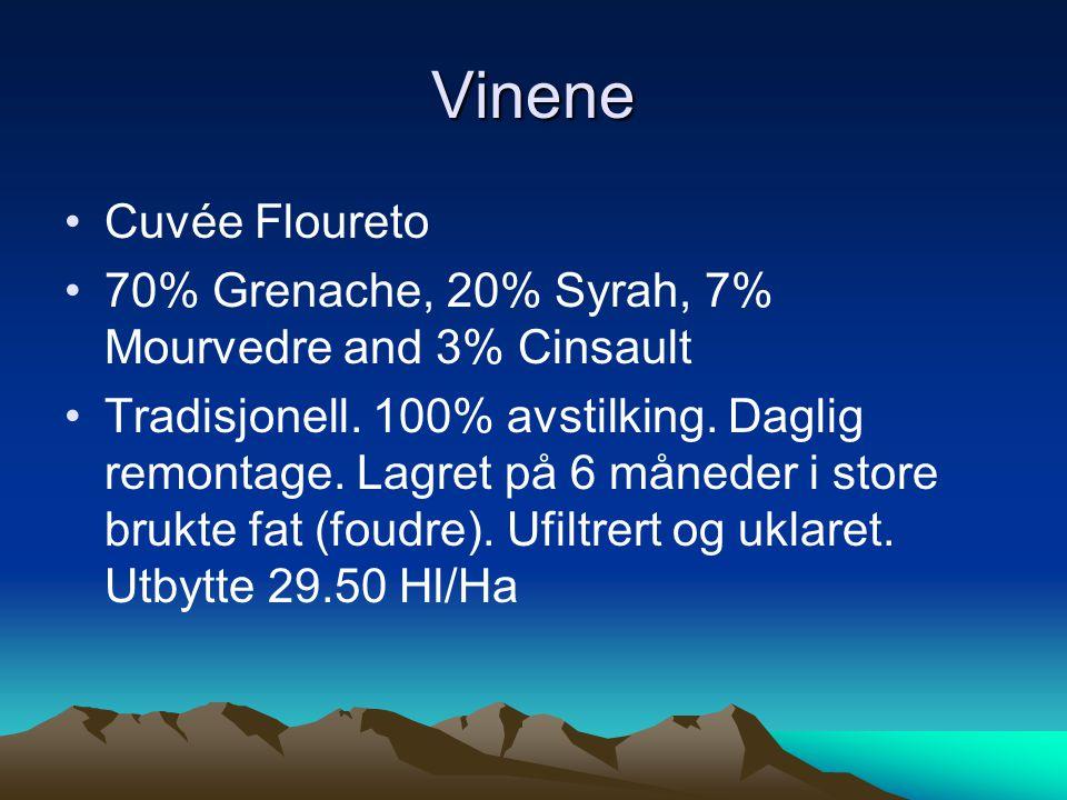 Vinene •Cuvée Floureto •70% Grenache, 20% Syrah, 7% Mourvedre and 3% Cinsault •Tradisjonell.