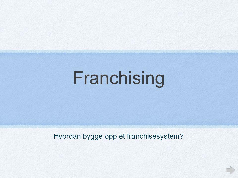 Franchising Hvordan bygge opp et franchisesystem?
