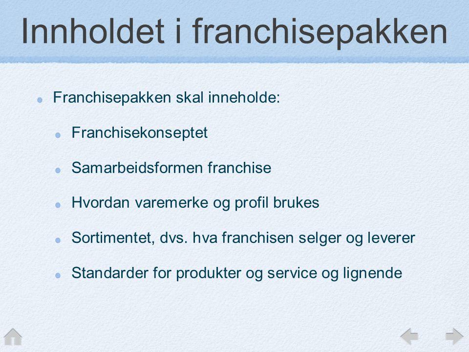 Innholdet i franchisepakken Franchisepakken skal inneholde: Franchisekonseptet Samarbeidsformen franchise Hvordan varemerke og profil brukes Sortiment