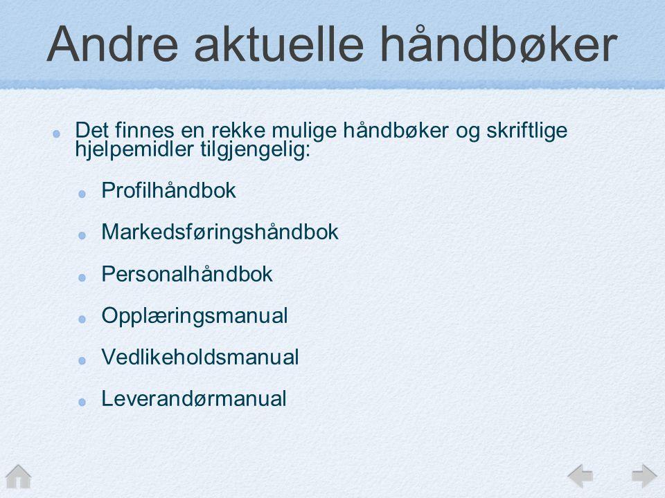 Andre aktuelle håndbøker Det finnes en rekke mulige håndbøker og skriftlige hjelpemidler tilgjengelig: Profilhåndbok Markedsføringshåndbok Personalhån