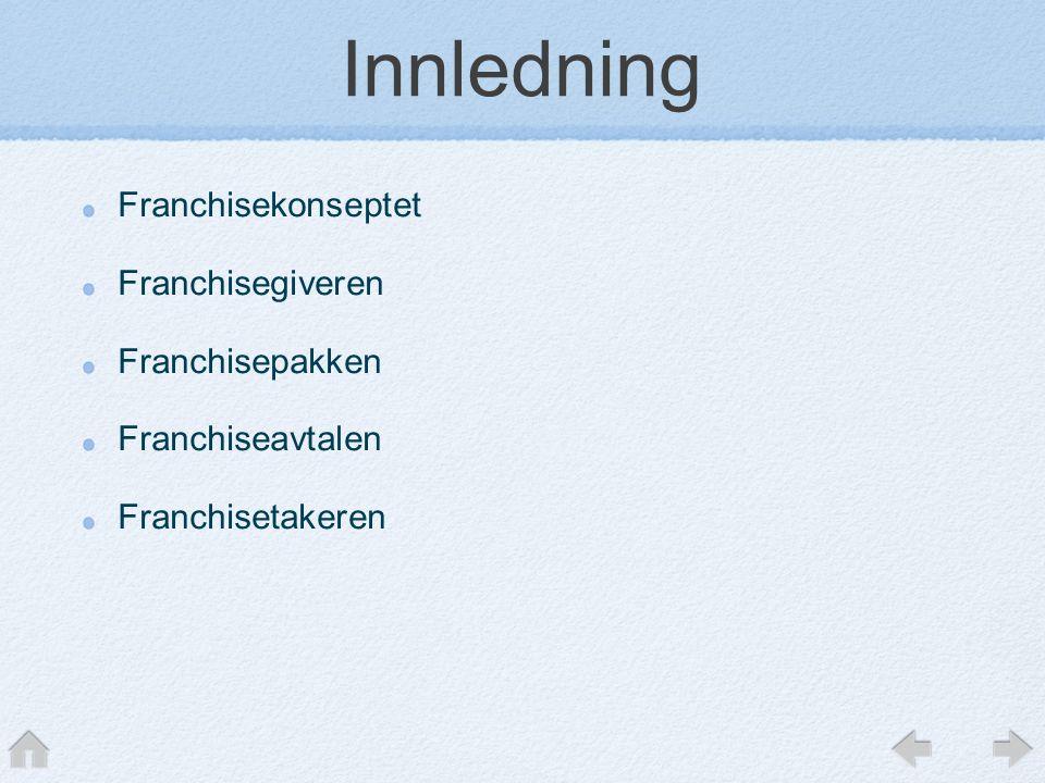 Innledning Franchisekonseptet Franchisegiveren Franchisepakken Franchiseavtalen Franchisetakeren