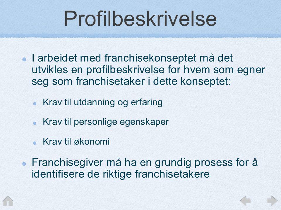 Profilbeskrivelse I arbeidet med franchisekonseptet må det utvikles en profilbeskrivelse for hvem som egner seg som franchisetaker i dette konseptet: