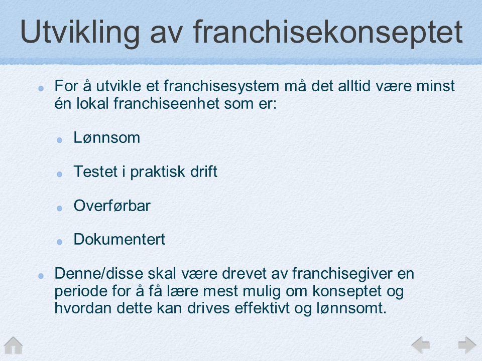 Utvikling av franchisekonseptet For å utvikle et franchisesystem må det alltid være minst én lokal franchiseenhet som er: Lønnsom Testet i praktisk dr