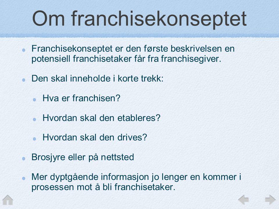 Om franchisekonseptet Franchisekonseptet er den første beskrivelsen en potensiell franchisetaker får fra franchisegiver. Den skal inneholde i korte tr
