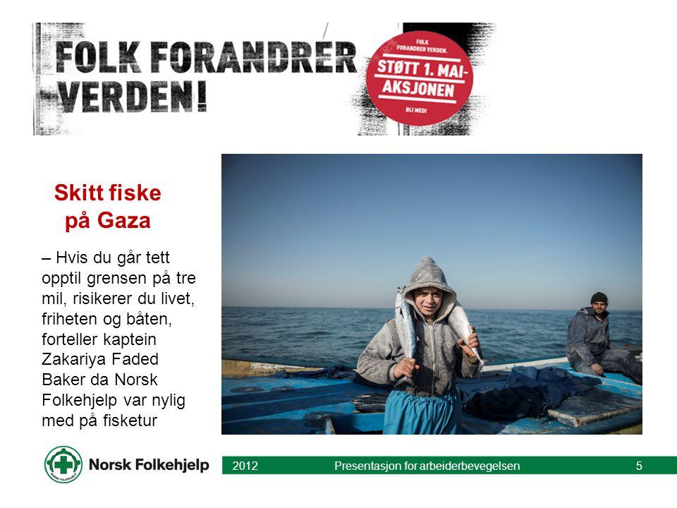 2012 Presentasjon for arbeiderbevegelsen5 Skitt fiske på Gaza – Hvis du går tett opptil grensen på tre mil, risikerer du livet, friheten og båten, for